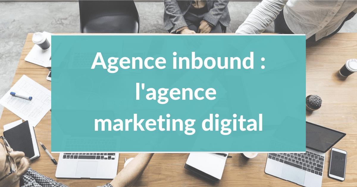 Agence inbound marketing #5 – L'agence marketing digital