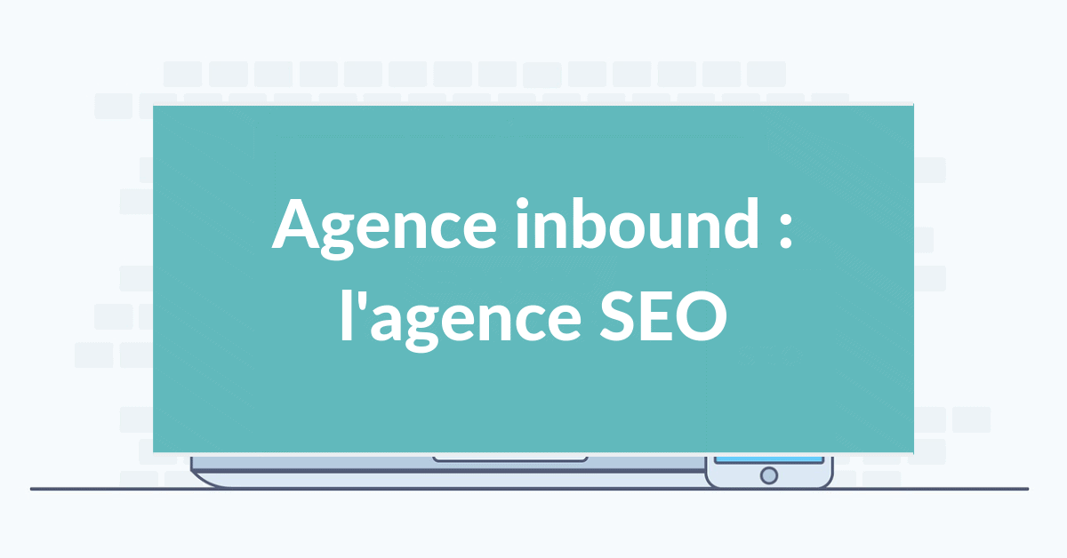 Agence inbound marketing #10 – L'agence SEO