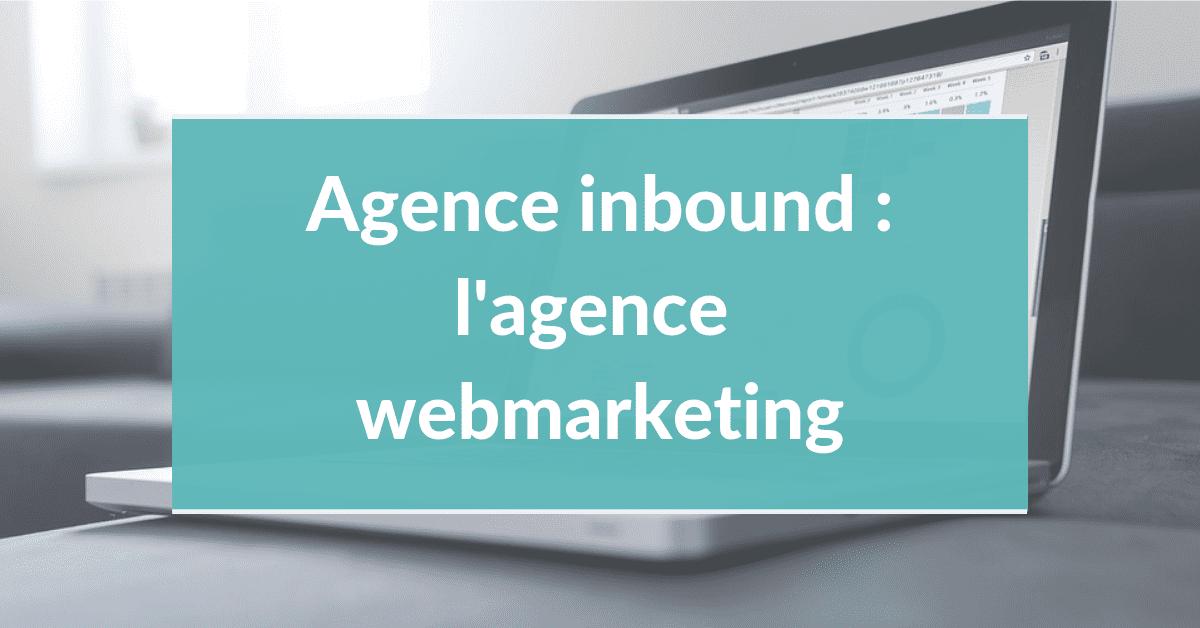 Agence inbound marketing #9 – L'agence webmarketing