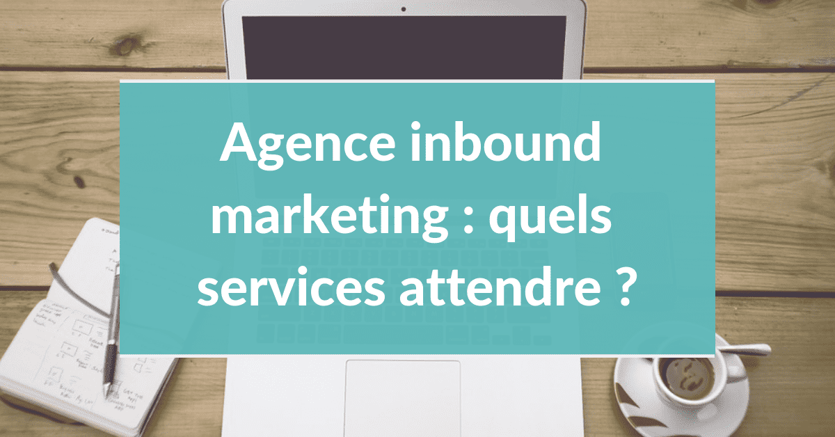 Agence inbound marketing #1 - Quels services attendre ?