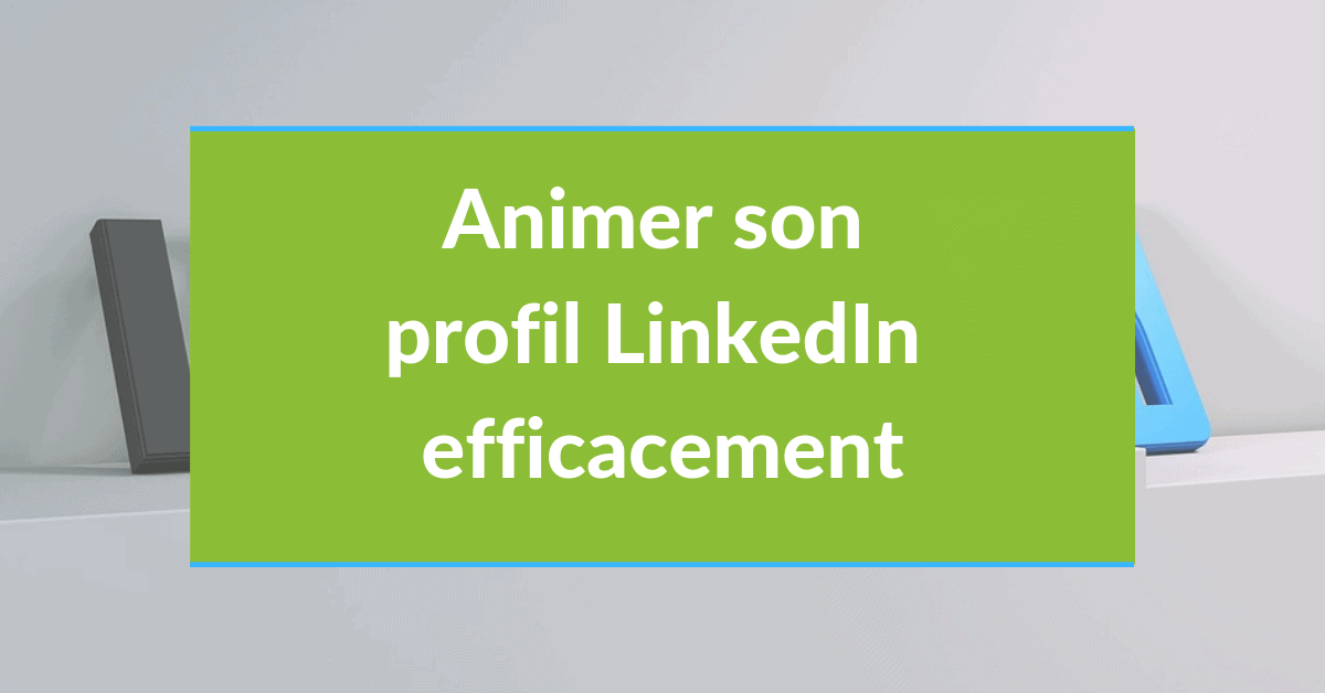Social selling #18 - Animer son profil LinkedIn efficacement