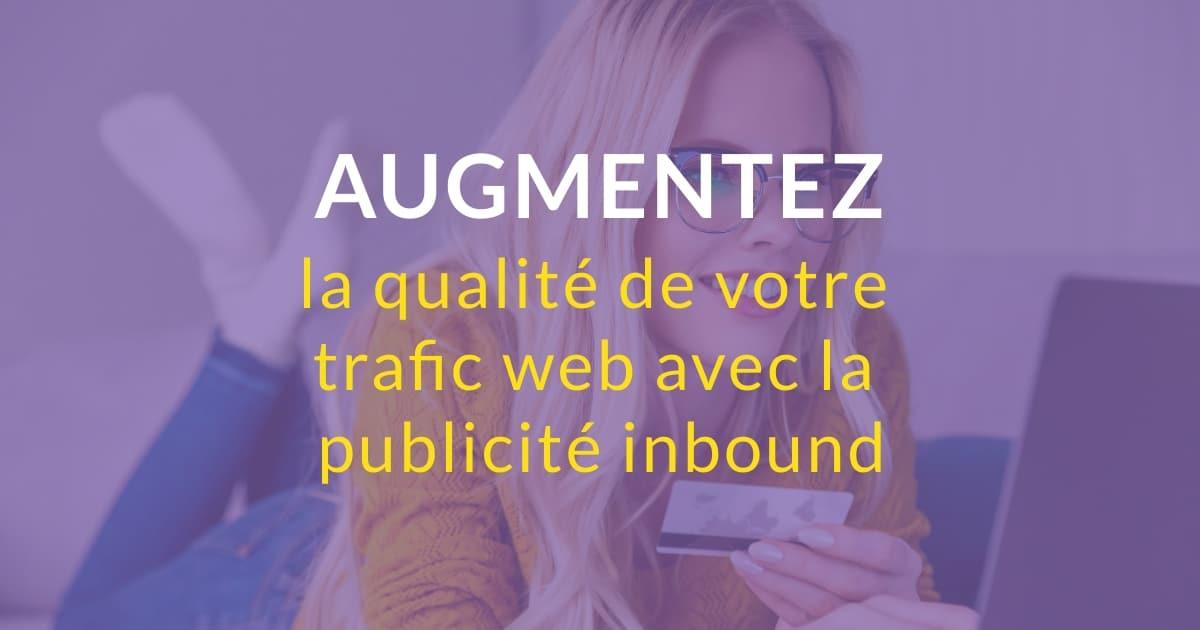 Augmentez la qualité de votre trafic web avec la publicité inbound