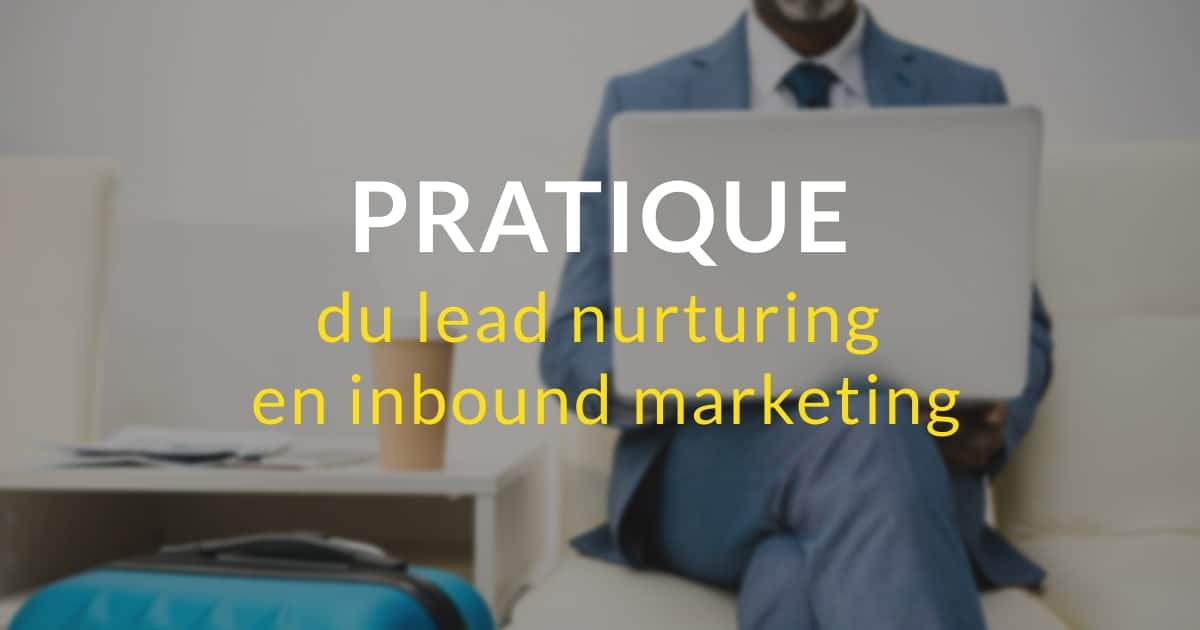 Bonnes pratiques du lead nurturing en inbound marketing