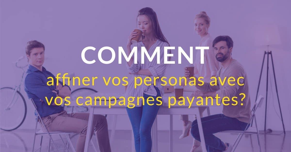 Comment affiner vos personas grâce à vos campagnes payantes ?