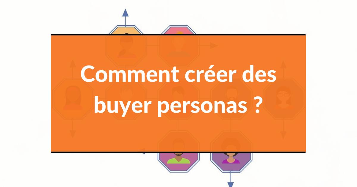 Buyer persona #3 – Comment créer des buyer personas ?