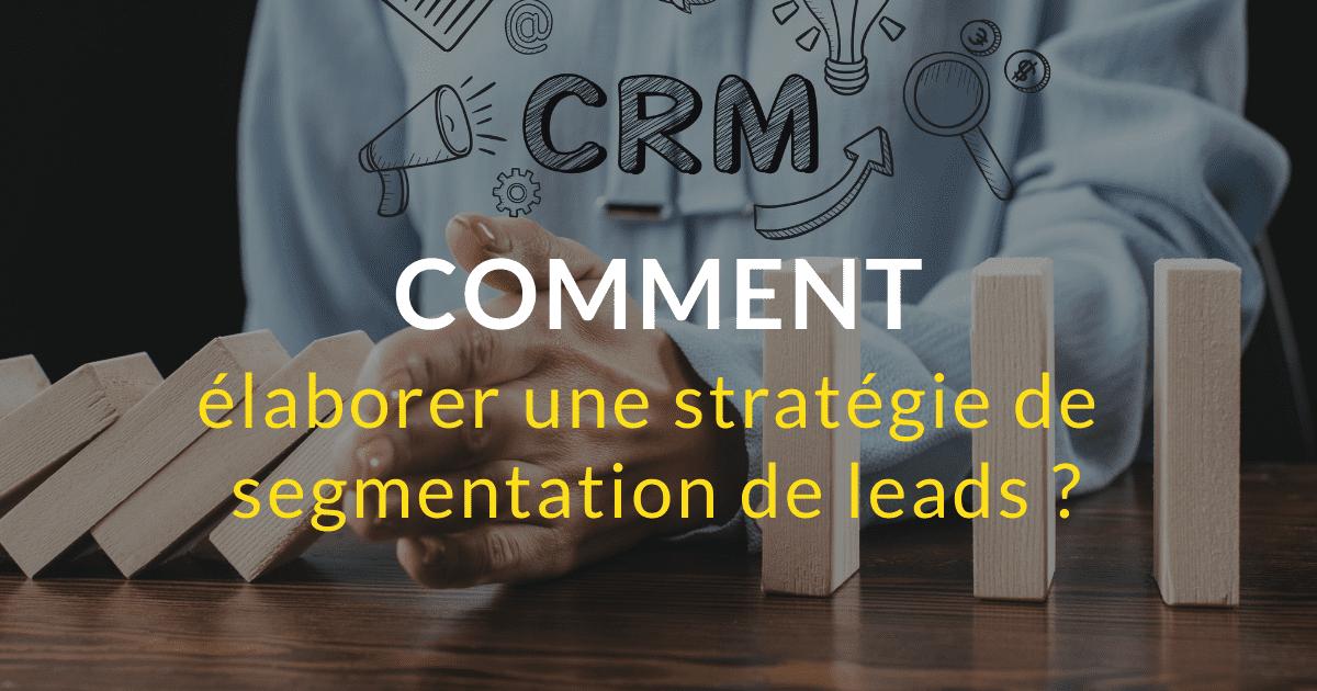 Comment élaborer une stratégie de segmentation de leads ?