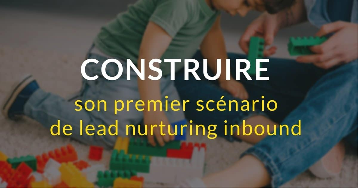 Construire son premier scénario de lead nurturing inbound