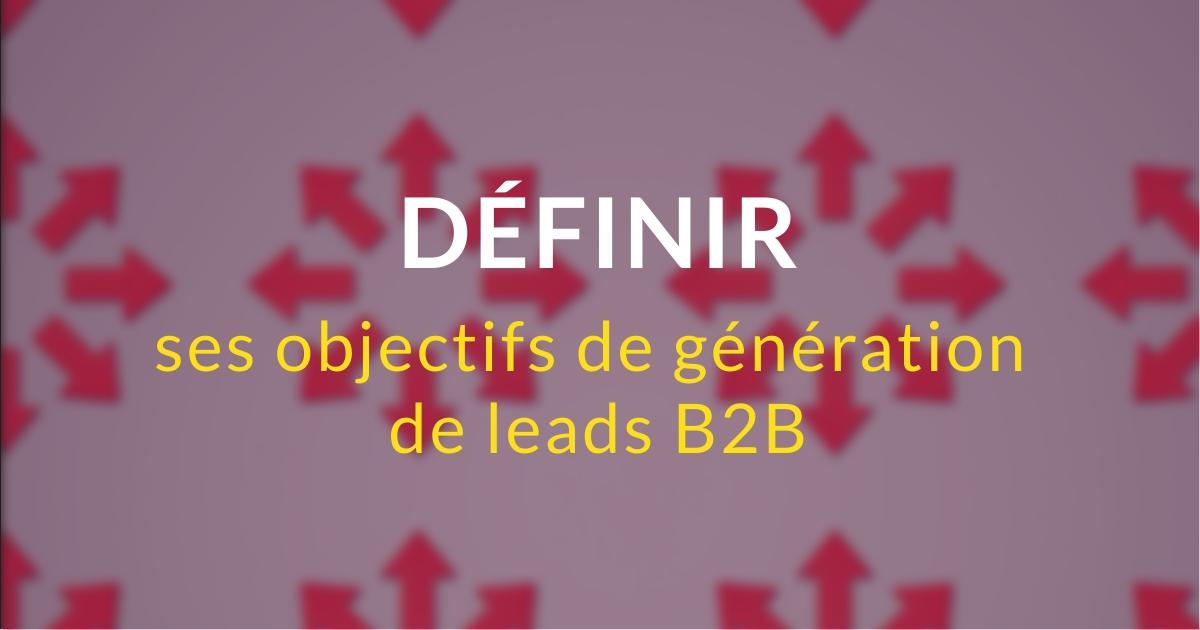 Définir ses objectifs de génération de leads B2B