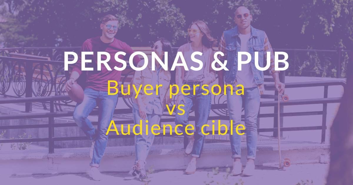 En quoi les buyer personas sont-ils différents de l'audience cible ?