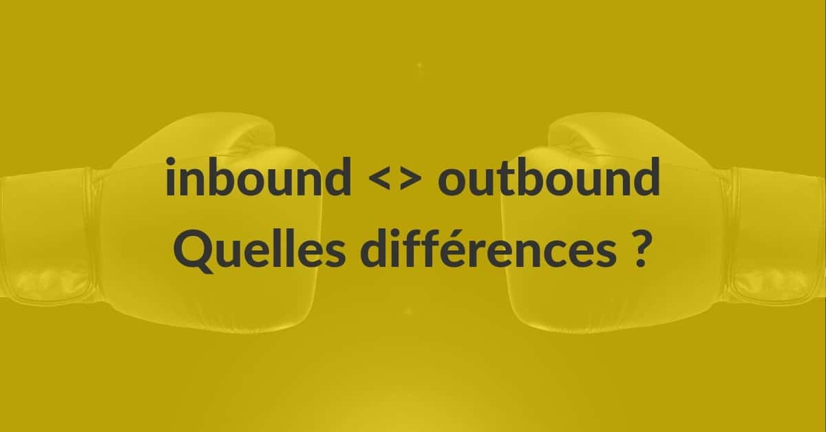 Inbound Outbound #10 – Les différences inbound outbound marketing