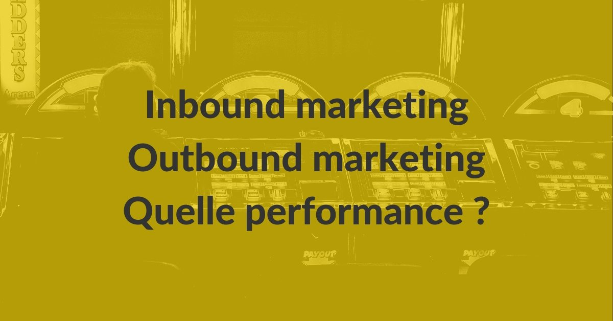 Inbound Outbound #7 – Quelle performance marketing ?