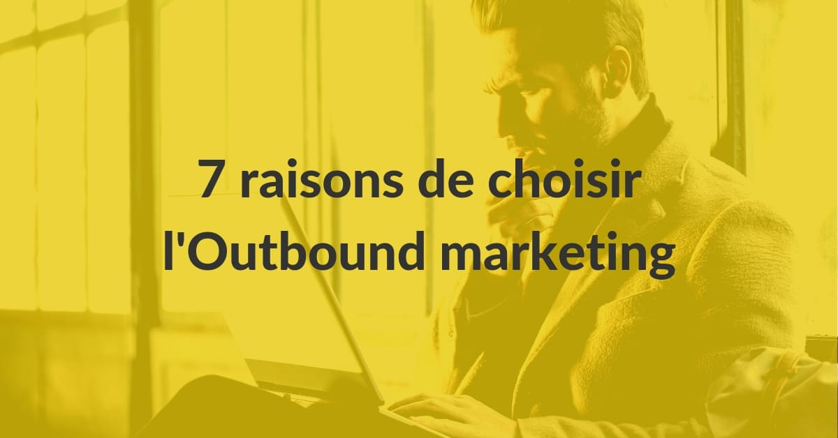 Inbound Outbound #9 : 7 raisons de choisir l'outbound marketing