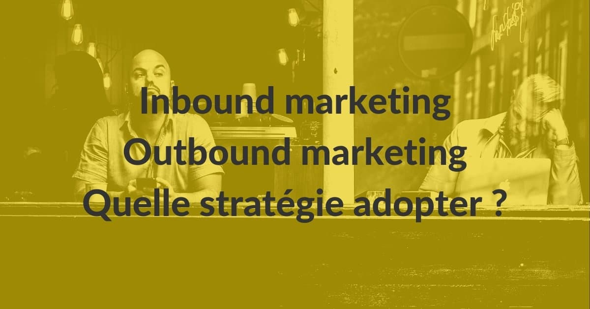 Inbound Outbound #6 – quelle stratégie de génération de leads marketing