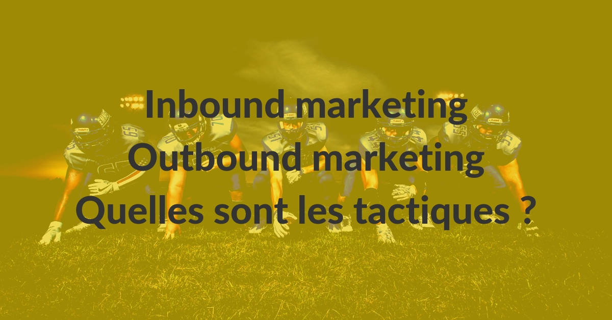 Inbound outbound #5 – les principales tactiques marketing