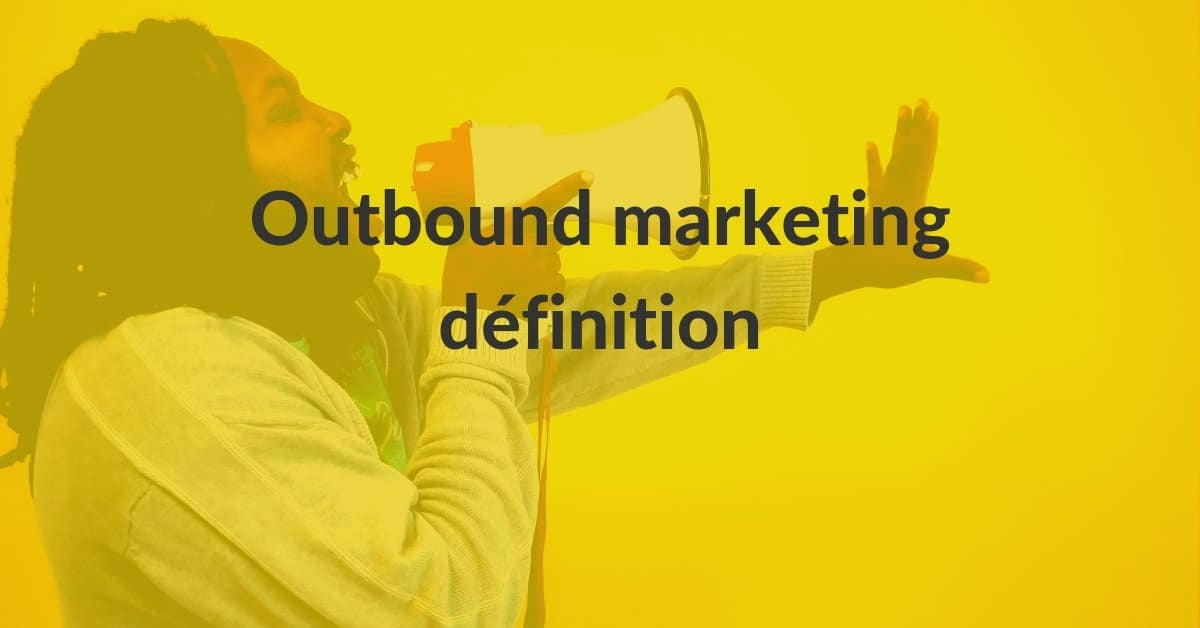 Inbound Outbound #3 - l'outbound marketing