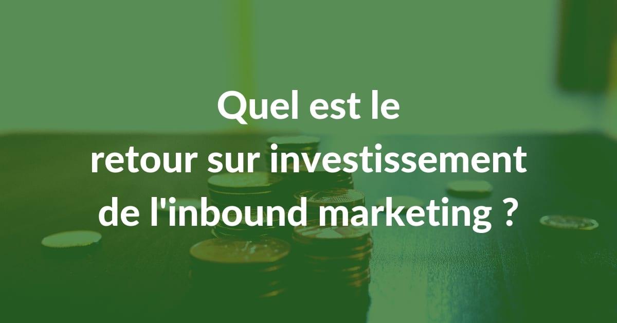Quel est le retour sur investissement de l'inbound marketing (ROI) ?