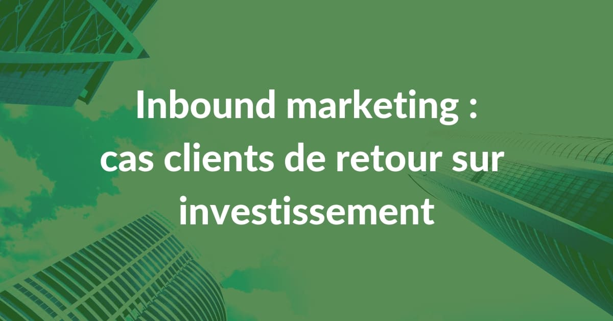Le retour sur investissement de l'inbound marketing #4 - ROI des clients inbound marketing