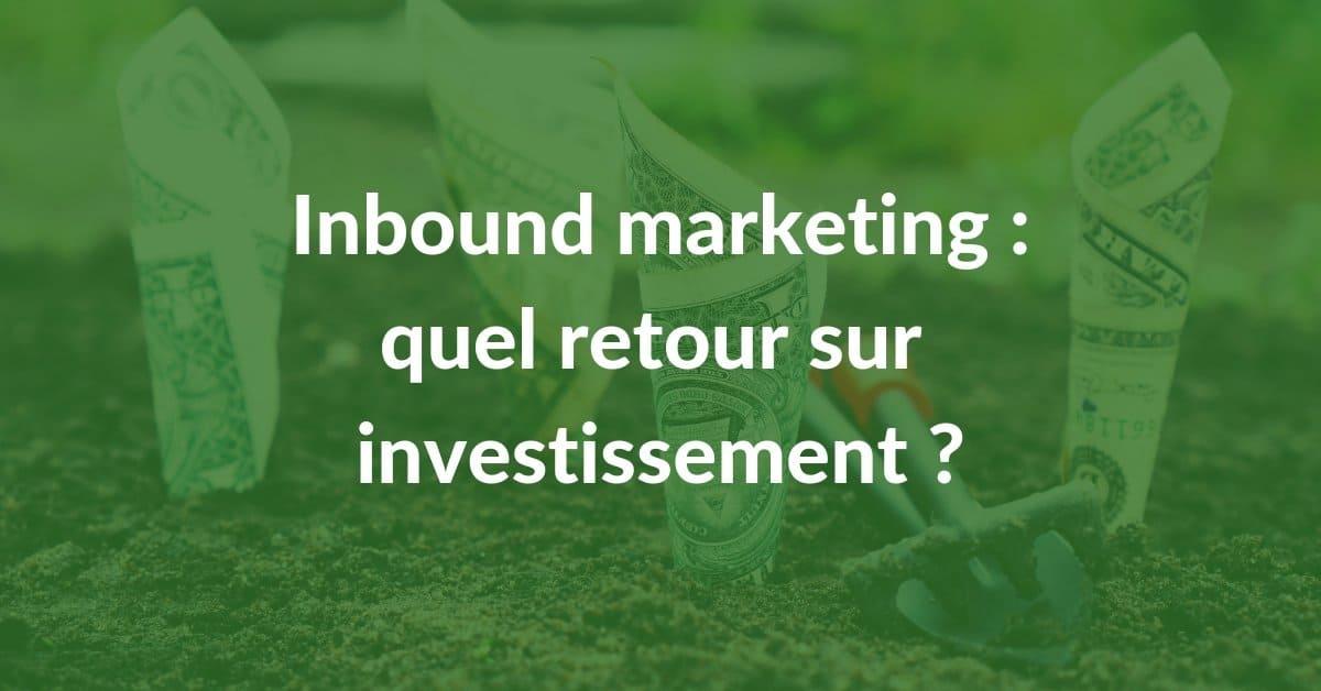 Inbound marketing : quel retour sur investissement attendre ?