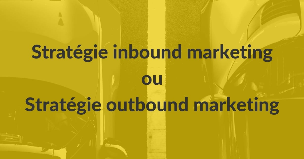 Stratégie inbound marketing ou stratégie outbound marketing ? #1