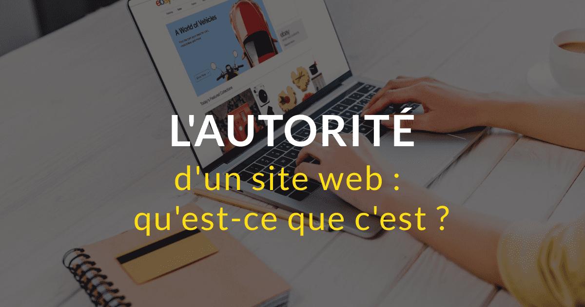 L'autorité d'un site web : qu'est-ce que c'est ?