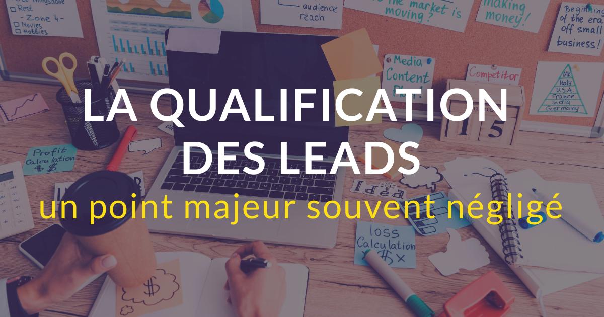 La qualification des leads : un point majeur souvent négligé