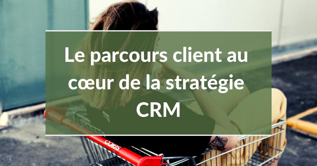 #6 Le parcours client au cœur de la stratégie CRM