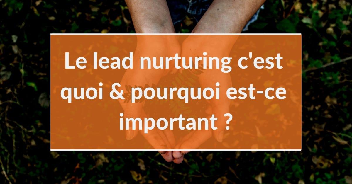Le lead nurturing c'est quoi et pourquoi est-ce important ?