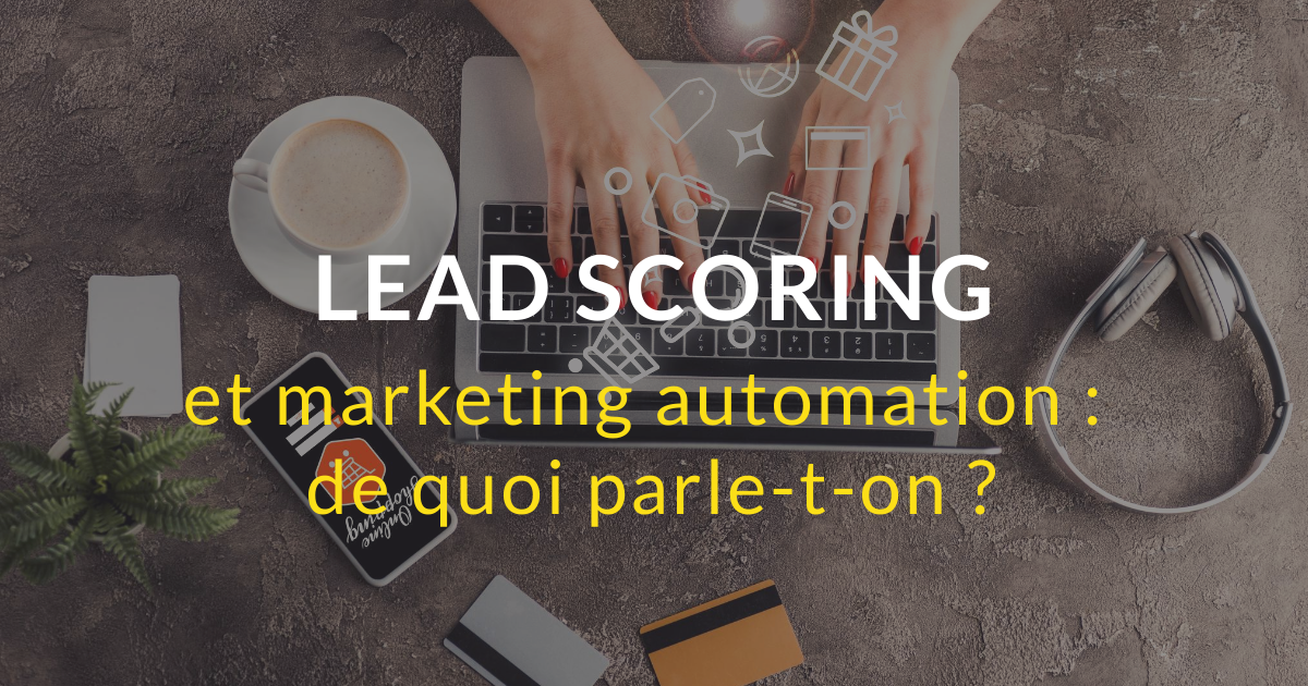 Lead scoring et marketing automation : de quoi parle-t-on ?