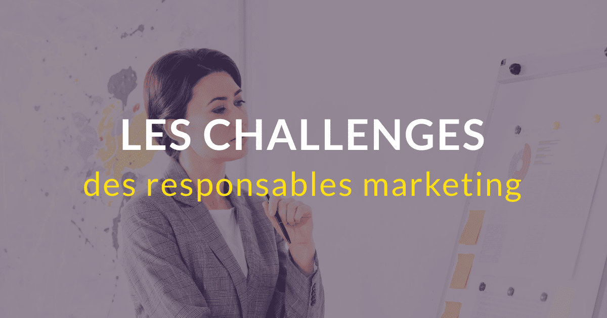 Les challenges des responsables marketing