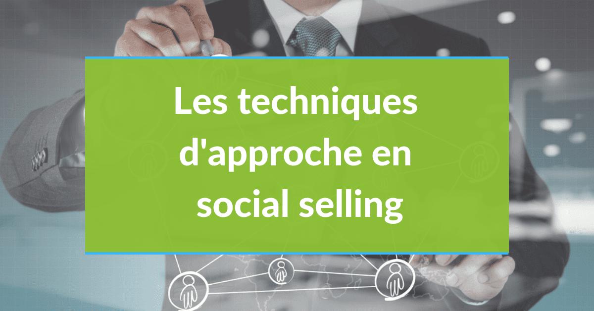 Social selling #13 - Les techniques d'approche en Social selling