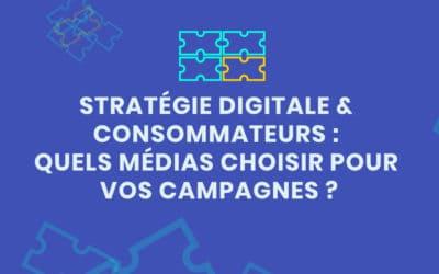 Stratégie digitale et relation consommateurs : quels médias choisir pour vos campagnes ?