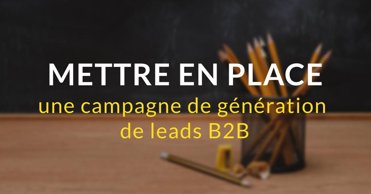 Mettre en place une campagne de génération de leads B2B