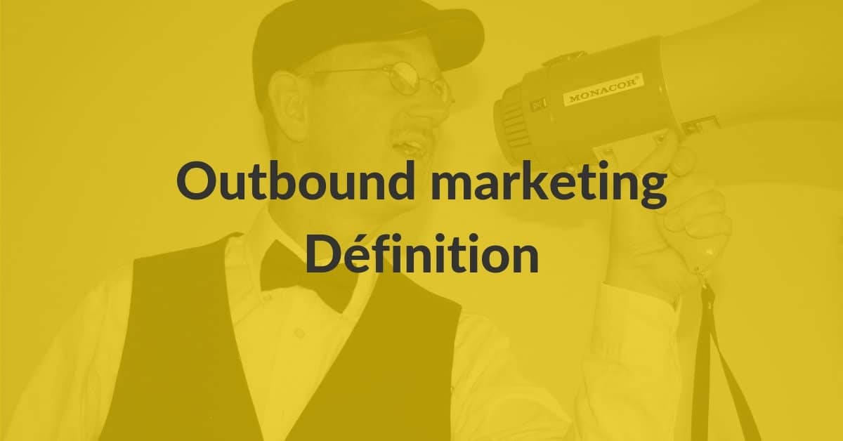 Outbound marketing - définition