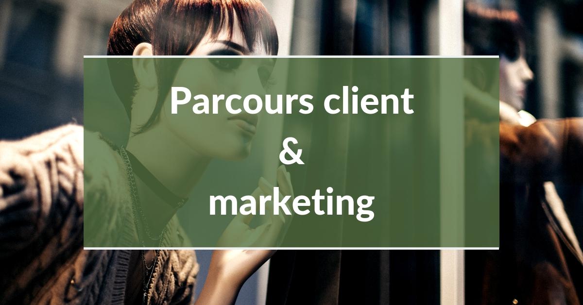 Parcours client #3 - parcours client et marketing