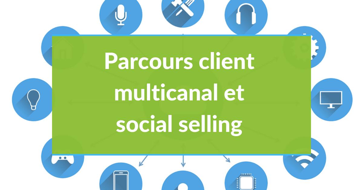 Social selling #3 - Parcours client multicanal et social selling