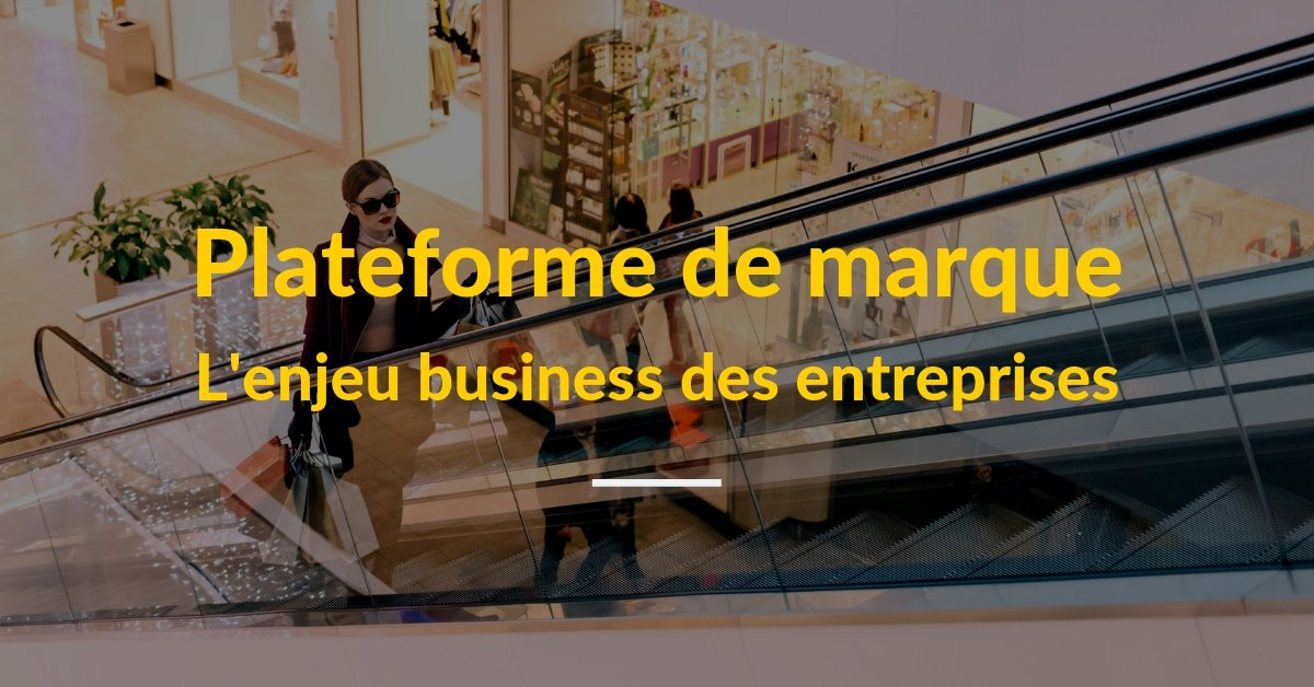 Plateforme de marque : l'enjeu business des entreprises