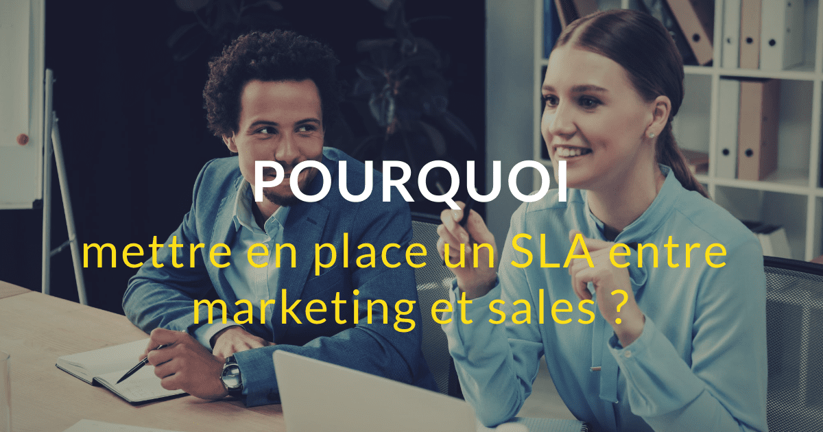 Pourquoi mettre en place un SLA entre marketing et sales ?