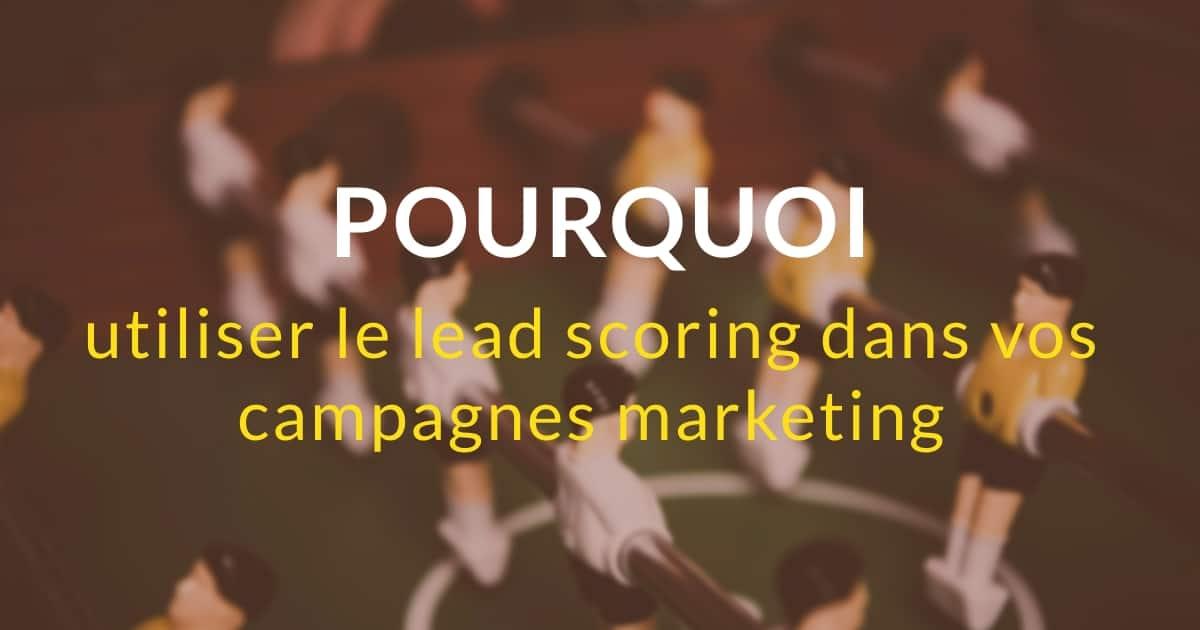 Pourquoi utiliser le lead scoring dans vos campagnes ?