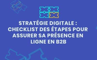 Stratégie digitale : checklist des étapes et canaux pour assurer sa présence en ligne en B2B