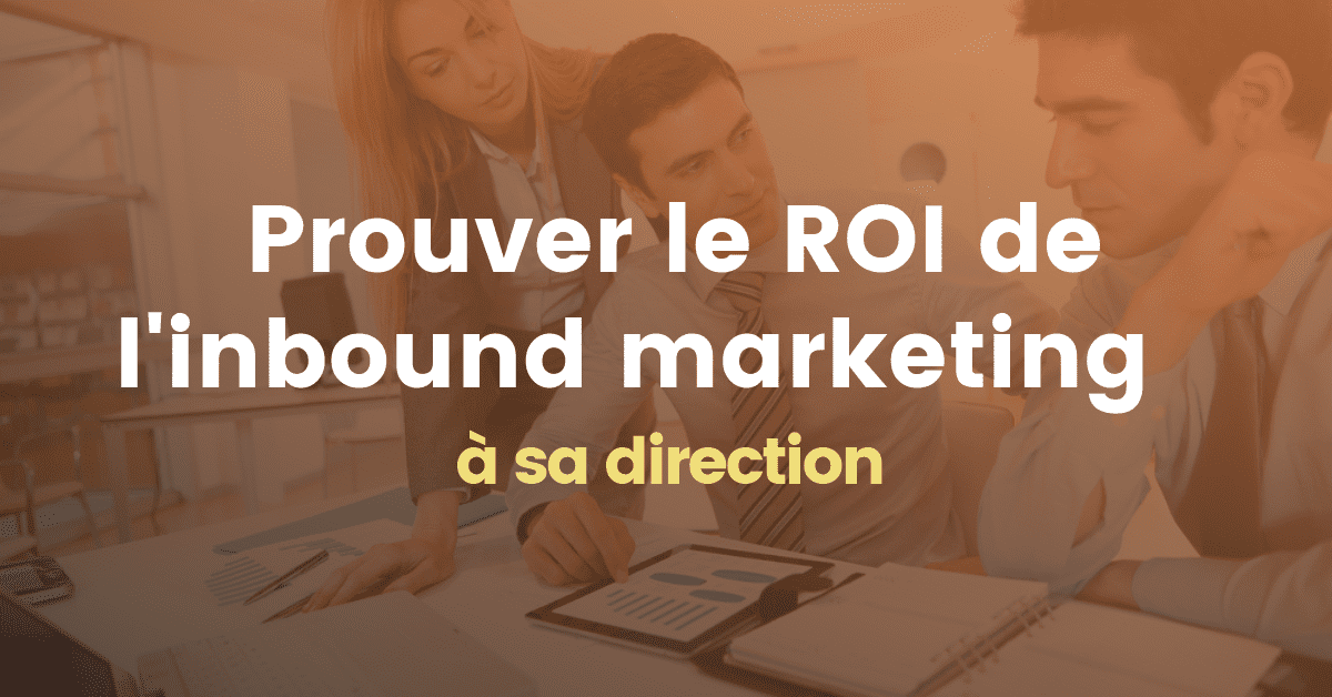 Prouver le ROI de l'inbound marketing à sa direction