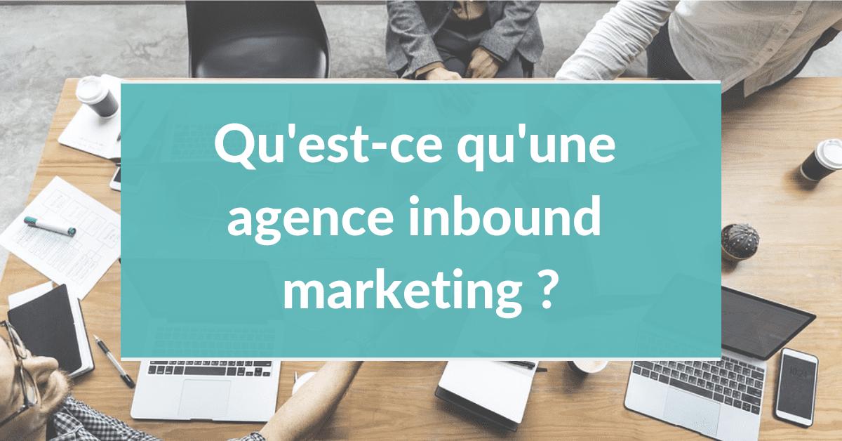 Agence inbound marketing #4 - Qu'est-ce qu'une agence inbound marketing
