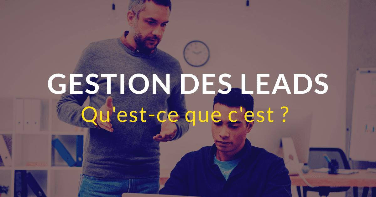 Qu'est-ce que la gestion des leads ou lead management ?