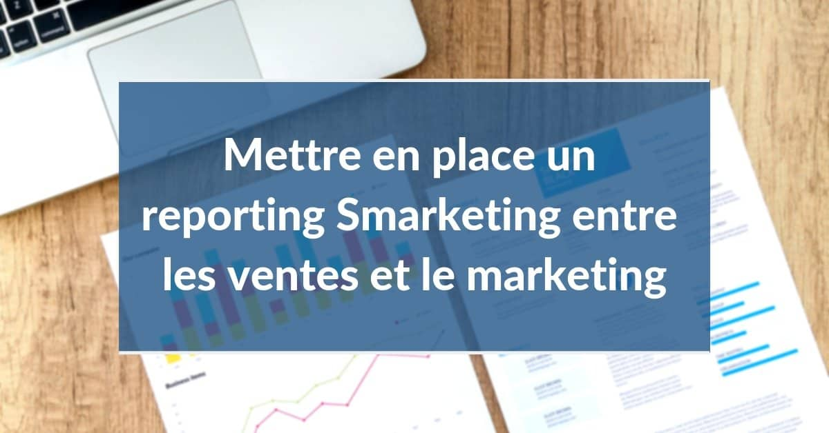 Smarketing #5 - Mettre en place un reporting Smarketing