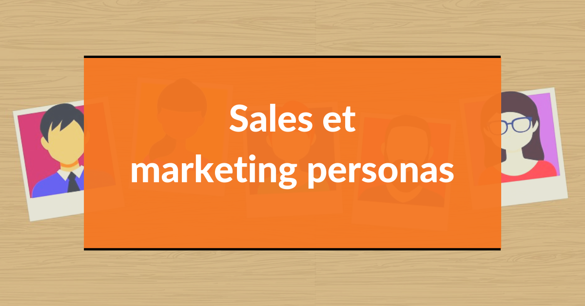 Buyer personas #6 – sales et marketing personas
