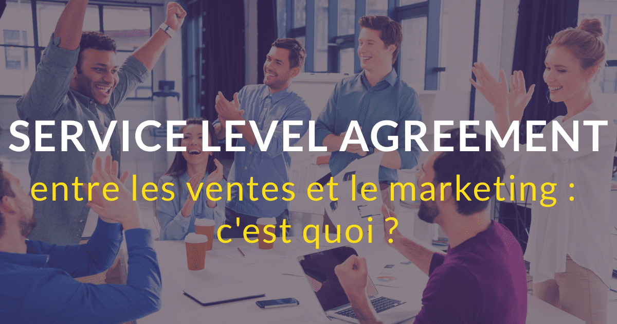 Service Level Agreement entre les ventes et le marketing : c'est quoi ?