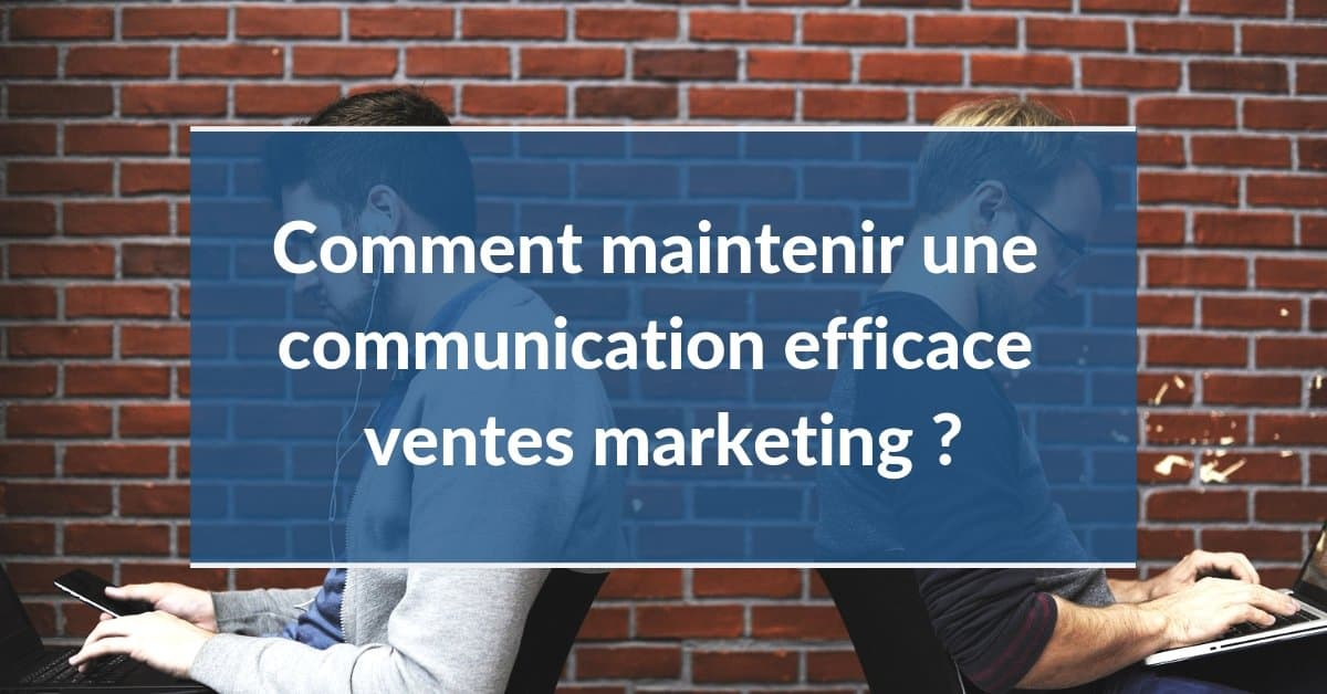 Smarketing #6 : Maintenir une communication efficace ventes marketing