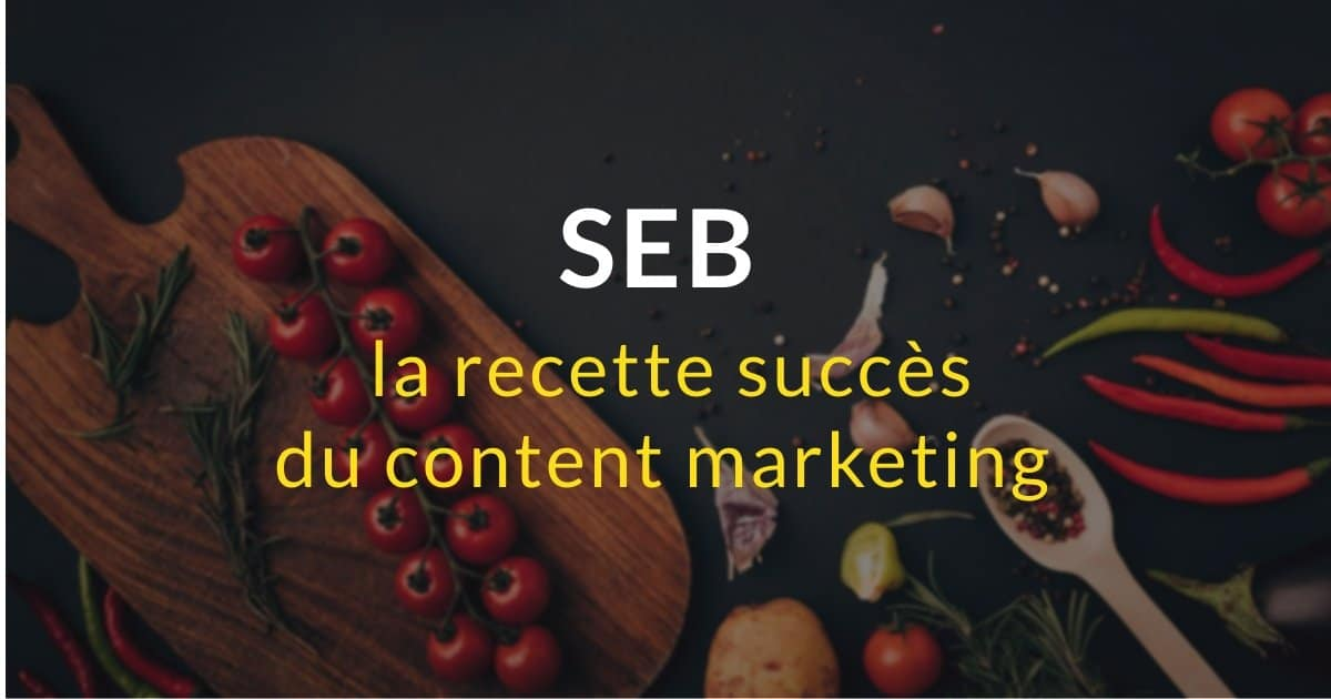Seb : la recette succès du content marketing