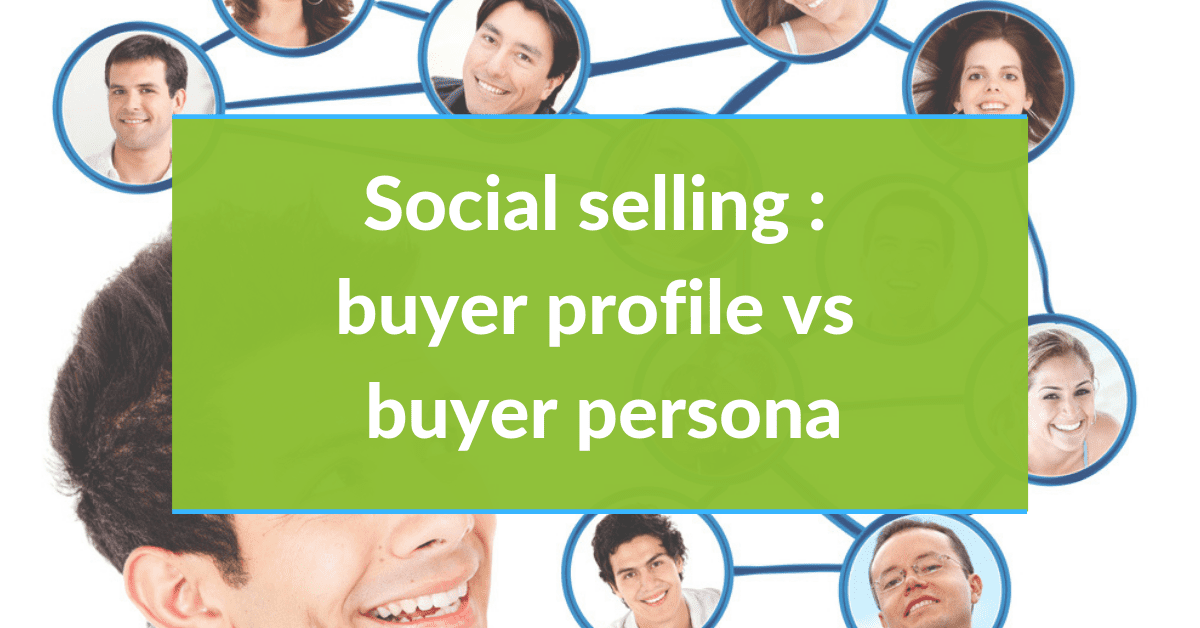 Social Selling #10 - Buyer profile vs buyer persona