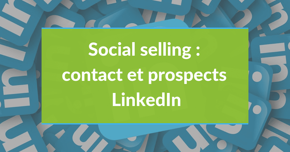 Social selling #12 - contacts et prospects LinkedIn