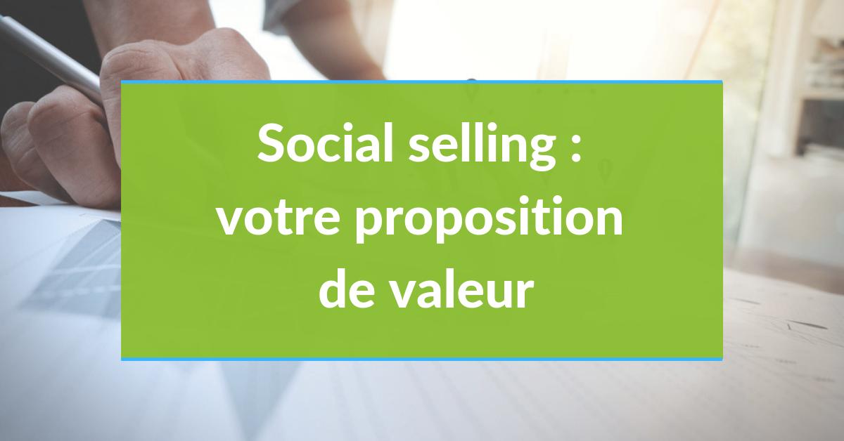 Social Selling #15 - Votre proposition de valeur
